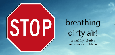 Stop breathing dirty air!
