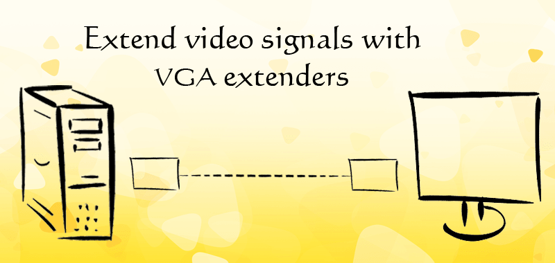 Extend your video signals with VGA extenders